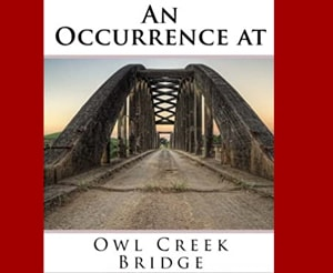 An Occurrence at Owl Creek Bridge by Ambrose Bierce at LELB Society with flashcards and podcast