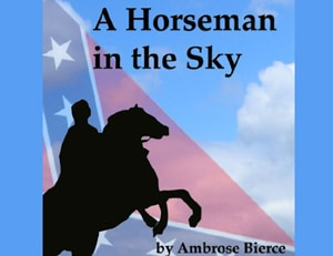 A Horseman in the Sky by Ambrose Bierce at LELB Society with a podcast and flashcards to improve listening and reading