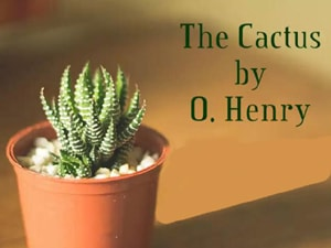The Cactus by O. Henry an American short story with podcast and flashcards to improve your English at LELB Society