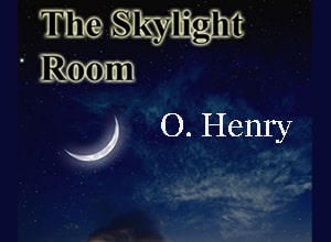The Skylight Room by O. Henry at LELB Society to practice English with a podcast and flashcards
