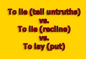Lie (tell untruths) vs. Lie (recline) vs. Lay (put) Common Grammar Mistakes in English at LELB Society with examples